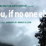 You, if no one else, Arlington Arts Center, VA